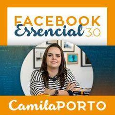 Facebook Essencial 3.0 de Camila Porto - aprenda a divulgar seu negócio de forma eficaz!