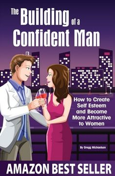 The Building of a Confident Man: How to Create Self Esteem and Become More Attractive to Women Dating and Relationship Advice for Men: Keys to Seduction (dating) (dating sites) (free dating sites) (dating websites) (relationship advice) (relationship) (healthy relationships)  #dating #dating sites #free dating sites #online dating #dating websites #dates #freedating #free dating #dating site #free dating site #best dating site #dating website #relationship advice #relationship