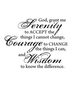 God, grant me Serenity to accept the things I cannot change, Courage to change the things I can, and Wisdom to know the difference. Serenity Prayer Quotes, Serenity Prayer Tattoo, Courage Quotes, Faith Quotes, Life Quotes, Fun Quotes, Qoutes, Wisdom Tattoo, Courage To Change
