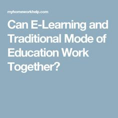 Can E-Learning and Traditional Mode of Education Work Together?
