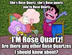 She's Rose Quartz she's Rose guartz, you're Rose uantz M Rose Quartz! Are there any other Rose Quartzes Ishould know about?