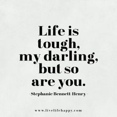"""Life Quotes From Famous Authors That Prove Everyone Has Bad Days """"Life is tough my darling, but so are you."""" —Stephanie Bennett Henry""""Life is tough my darling, but so are you. Life Quotes Love, Cute Quotes, Great Quotes, Quotes Inspirational, Darling Quotes, Quotes Girls, Motivational Sayings, Top Quotes, Woman Quotes"""