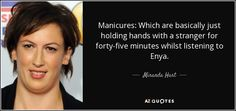 """Discover Miranda Hart famous and rare quotes. Share Miranda Hart quotations about dreams, comedy and fun. """"Manicures: Which are basically just holding hands with..."""""""