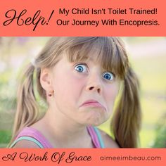 Help! My Child Isn't Toilet Trained! Our Journey With Encopresis.