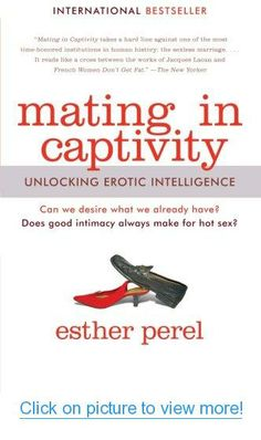 Mating in Captivity: Unlocking Erotic Intelligence #Mating #Captivity: #Unlocking #Erotic #Intelligence