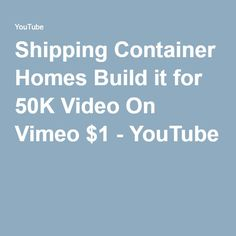 Shipping Container Homes Build it for 50K Video On Vimeo $1 - YouTube