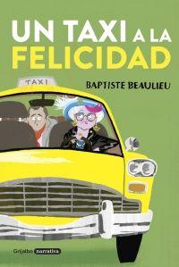 Un taxi a la felicidad - Baptiste Beaulieu - Enlace al catálogo: http://benasque.aragob.es/cgi-bin/abnetop?ACC=DOSEARCH&xsqf99=788810