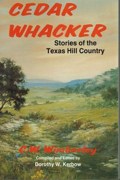 "Cedar Whacker: Stories of the Texas Hill Country, by C. W. Wimberley; compiled and edited by Dorothy W. Kerbow (1988). ""The cedarwhacker was a reckless, careless rogue. Using any ax he could find, he tackled his job with wild abandon."" (Back Cover)"