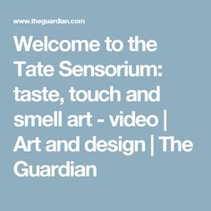 Welcome to the Tate Sensorium: taste, touch and smell art - video | Art and design | The Guardian