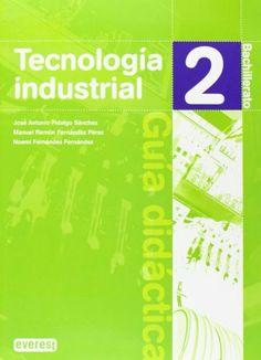 Tecnología industrial : 2º Bachillerato : guía didáctica / José Antonio Fidalgo Sánchez, Manuel Ramón Fernández Pérez, Noemí Fernández Fernández