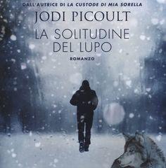 Da domani in libreria #LaSolitudinedelLupo di #JodiPicoult...