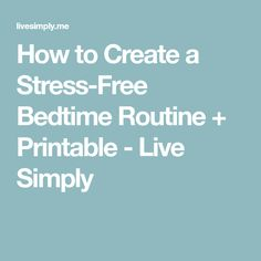 How to Create a Stress-Free Bedtime Routine + Printable - Live Simply