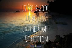 """It feels good to be lost in the right direction."" #MondayMotivation #travelquotes"