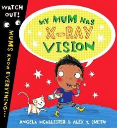 My Mum Has X-Ray Vision by Angela McAllister and Alex T. Smith