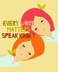 Every Word Matters. Speak Kindly.