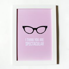 Girl Geek Glasses Print: I Think You Are Spectacular!