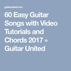 60 Easy Guitar Songs with Video Tutorials and Chords 2017 » Guitar United