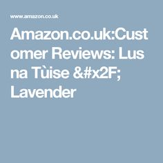 Amazon.co.uk:Customer Reviews: Lus na Tùise / Lavender