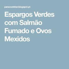 Espargos Verdes com Salmão Fumado e Ovos Mexidos