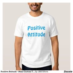 Positive Attitude - Mens Custom T Shirts