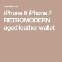 iPhone 6 iPhone 7 RETROMODERN aged leather wallet