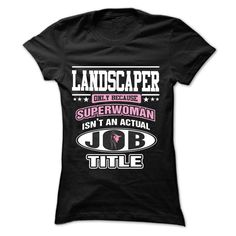 landscaper Only Because Superwoman Isn't An Actual Job Title T-Shirts, Hoodies…
