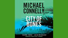 Michael Connelly, City Of Bones, New York Times, Book Review, Bestselling Author, Audio Books, Novels, Feelings, Reading