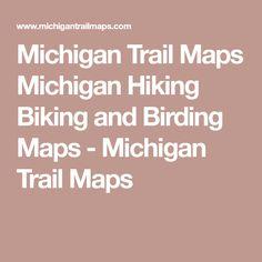 Michigan Trail Maps Michigan Hiking Biking and Birding Maps - Michigan Trail Maps