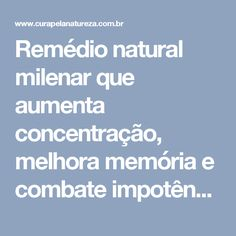 Remédio natural milenar que aumenta concentração, melhora memória e combate impotência! | Cura pela Natureza