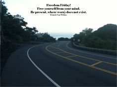 Freedom Friday! Take time today to be present.
