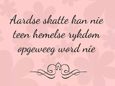 Aardse skatte Wall Quotes, Life Quotes, Wall Sayings, Afrikaanse Quotes, Special Quotes, Prayers, Inspirational Quotes, Faith, Words