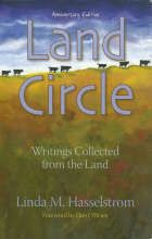 Land Circle: Writings Collected from the Land - Linda Hasselstrom: essays and poetry inspired by ranching in the Black Hills of South Dakota and reflecting on the circle of life.