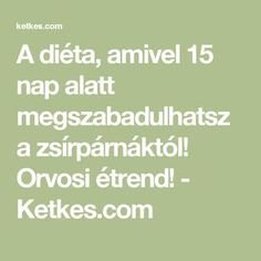 A diéta, amivel 15 nap alatt megszabadulhatsz a zsírpárnáktól! Orvosi étrend! - Ketkes.com Nap, Pilates, Health Fitness, Math Equations, Healthy, Foods, Sport, Creative, Pop Pilates