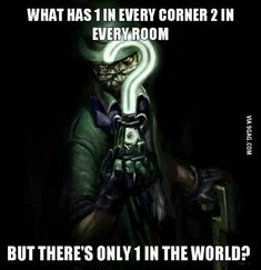 Riddle me this?