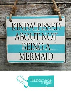 Kinda' Pissed About Not Being A Mermaid - Small Hanging Sign - Beach House Decor - Funny Sign from Edison Wood http://www.amazon.com/dp/B01CN5DB9G/ref=hnd_sw_r_pi_dp_EYe4wb1W74X9D #handmadeatamazon