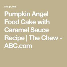Pumpkin Angel Food Cake with Caramel Sauce Recipe   The Chew - ABC.com