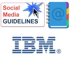 """View IBM's Social Computing Guidelines. I like the inclusive language they use to refer to their employees as """"IBMers""""."""