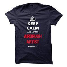 (Top Tshirt Seliing) keep calm and let the AIRBRUSH ARTIST handle it [Tshirt Sunfrog] Hoodies, Tee Shirts