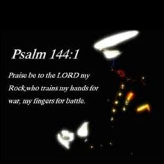 Psalms 144:1 Blessed be the Lord my strength, which teacheth my hands to war, and my fingers to fight: