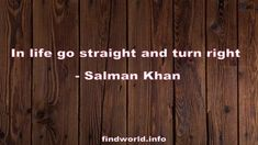 In life go straight and turn right - FindWorld Salman Khan Quotes, World, Life, The World, Earth