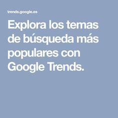 Explora los temas de búsqueda más populares con Google Trends.
