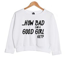 how BAD can a good GIRL get sweater jumper crop sweatshirt top hipster fashion grunge swag cc womens ladies retro vtg from Minga London
