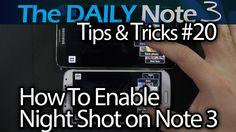 Samsung Galaxy Note 3 Tips & Tricks Episode 20: How to Enable Night Shot...