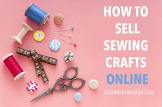 Great tips and tricks to start selling your sewing crafts online with great success.