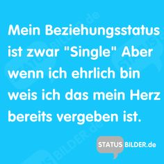 """Mein Beziehungsstatus ist zwar """"Single"""" Aber wenn ich ehrlich bin weis ich das mein Herz bereits vergeben ist. - Schöne Liebessprüche zum Teilen auf Whatsapp, Facebook, Jappy und co."""