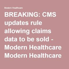 BREAKING: CMS updates rule allowing claims data to be sold - Modern Healthcare Modern Healthcare business news, research, data and events