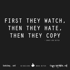 Jealous, Haters, They Watch, They Hate, Then They Copy Quote