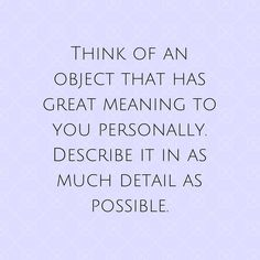 Think of an object that has great meaning to you personally. Describe it in as much detail as possible. http://ift.tt/2pub5LZ