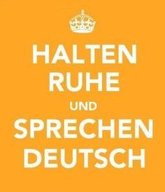 """Halten ruhe und sprechen Deutsch  Pretty sure this says """"Keep Calm and Speak German"""""""