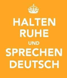 "Halten ruhe und sprechen Deutsch  Pretty sure this says ""Keep Calm and Speak German"""